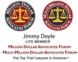Jimmy Doyle - Life Member of Million Dollar Advocates Forum and Multi-Million Dollar Advocates Forum - The Top Trial Lawyers in America